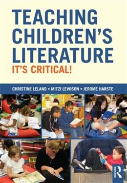 Teaching Childrens Literature: Its Critical!, by Leland 9780415508681