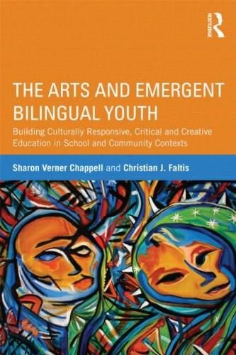 Arts and Emergent Bilingual Youth: Building Culturally Responsive, Critical and Creative Education in School and Community Contexts, by Chappell 9780415509749