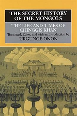The Secret History of the Mongols: The Life and Times of Chinggis Khan 9780415515269