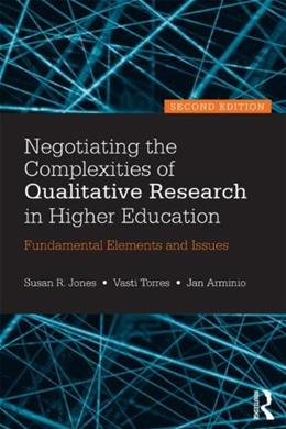 Negotiating the Complexities of Qualitative Research in Higher Education: Fundamental Elements and Issues, by Jones, 2nd Edition 9780415517362