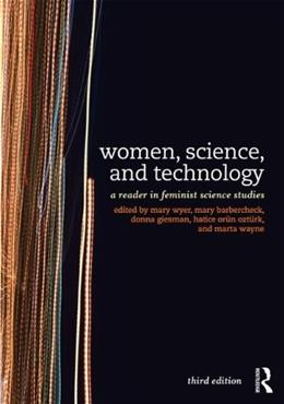 Women, Science, and Technology: A Reader in Feminist Science Studies, by Wyer, 3rd Edition 9780415521109