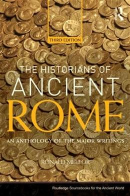 Historians of Ancient Rome: An Anthology of the Major Writings, by Mellor, 3rd Edition 9780415527163