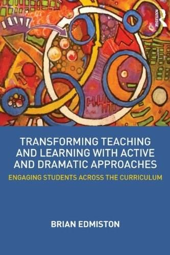 Transforming Teaching and Learning with Active and Dramatic Approaches: Engaging Students Across the Curriculum, by Edmiston 9780415531016