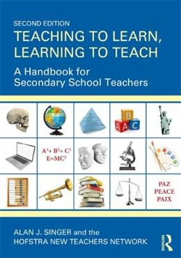 Teaching to Learn, Learning to Teach: A Handbook for Secondary School Teachers, by Singer, 2nd Edition 9780415534604