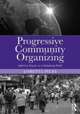Progressive Community Organizing: Reflective Practice in a Globalizing World, by Pyles, 2nd Edition 9780415538084