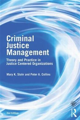 Criminal Justice Management: Theory and Practice in Justice Centered Organizations, by Stohr, 2nd Edition 9780415540513