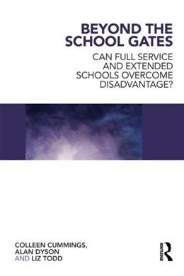 Beyond the School Gates: Can Full Service and Extended Schools Overcome Disadvantage?, by Dyson 9780415548755