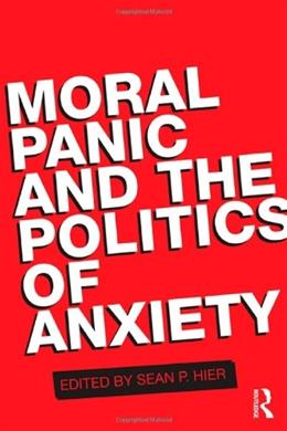Moral Panic and the Politics of Anxiety, by Hier 9780415555562