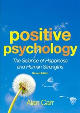 Positive Psychology: The Science of Happiness and Human Strengths, by Carr, 2nd Edition 9780415602365