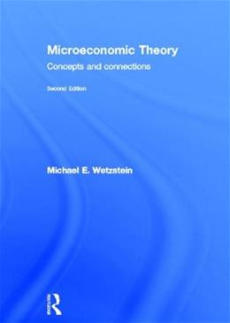 Microeconomic Theory second edition: Concepts and Connections, by Wetzstein, 2nd Edition 9780415603690