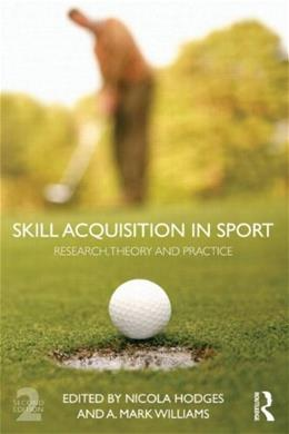 Skill Acquisition in Sport: Research, Theory and Practice, by Hodges 9780415607865
