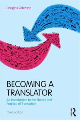 Becoming a Translator: An Introduction to the Theory and Practice of Translation, by Robinson, 3rd Edition 9780415615907