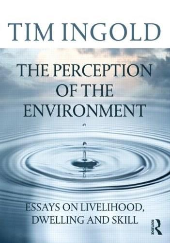 Perception of the Environment: Essays on Livelihood, Dwelling and Skill, by Ingold 9780415617475