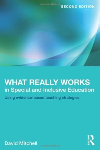 What Really Works in Special and Inclusive Education: Using Evidence-Based Teaching Strategies, by Mitchell, 2nd Edition 9780415623230