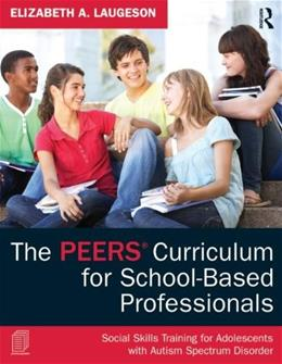 PEERS Curriculum for School-Based Professionals: Social Skills Training for Adolescents with Autism Spectrum Disorder, by Laugeson 9780415626965