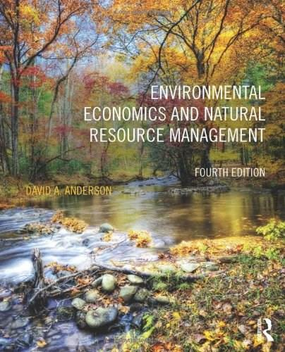 Environmental Economics and Natural Resource Management, by Anderson, 4th Edition 9780415640961