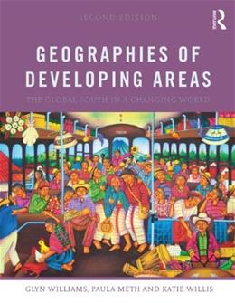 Geographies of Developing Areas: The Global South in a Changing World, by Williams, 2nd Edition 9780415643894