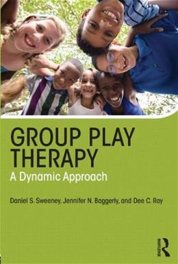 Group Play Therapy: A Dynamic Approach, by Sweeney 9780415657853