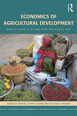 Economics of Agricultural Development: World Food Systems and Resource Use, by Norton, 3rd Edition 9780415658232