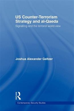 US Counter-Terrorism Strategy and al-Qaeda: Signalling and the Terrorist World-View (Contemporary Security Studies) 9780415664523