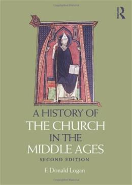 History of the Church in the Middle Ages, by Logan, 2nd Edition 9780415669948