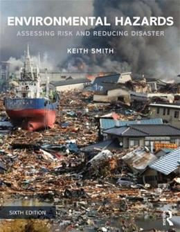 Environmental Hazards: Assessing Risk and Reducing Disaster, by Smith, 6th Edition 9780415681063
