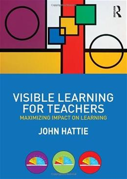 Visible Learning for Teachers: Maximizing Impact on Learning 1 9780415690157