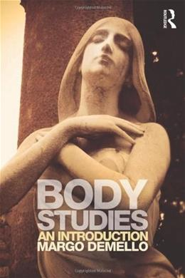 Body Studies: An Introduction, by DeMello 9780415699303