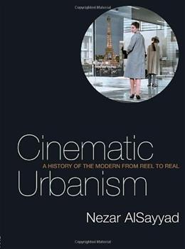 Cinematic Urbanism: A History of the Modern from Reel to Real, by Alsayyad 9780415700498