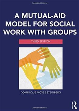 Mutual-Aid Model for Social Work with Groups, by Steinberg, 3rd Edition 9780415703222