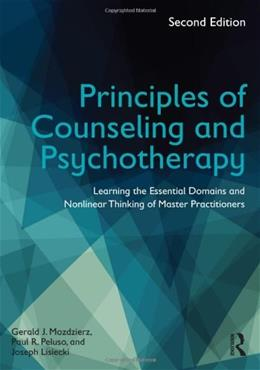 Principles of Counseling and Psychotherapy: Learning the Essential Domains and Nonlinear Thinking of Master Practitioners 2 9780415704618