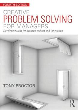 Creative Problem Solving for Managers: Developing Skills for Decision Making and Innovation, by Proctor, 4th Edition 9780415714037