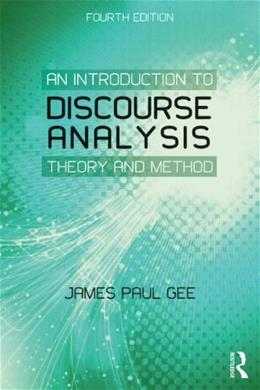 Introduction to Discourse Analysis: Theory and Method, by Gee, 4th Edition 9780415725569