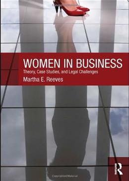 Women in Business: Theory, Case  Studies, and Legal Challenges, by Reeves 9780415778039