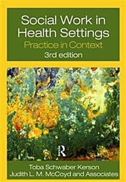 Social Work in Health Settings, by Schwaber Kerson, 3rd Edition 9780415778459