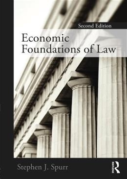 Economic Foundations of Law, by Spurr, 2nd Edition 9780415778534