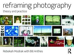 Reframing Photography: Theory and Practice, by Modrak 9780415779203