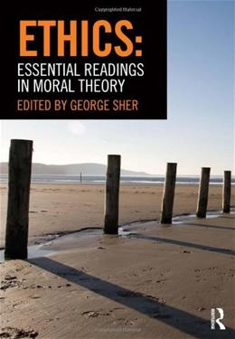 Ethics: Essential Readings in Moral Theory, by Sher 9780415782319