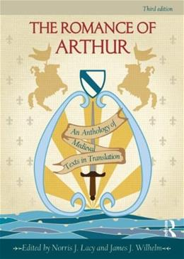 Romance of Arthur: An Anthology of Medieval Texts in Translation, by Lacy, 3rd Edition 9780415782890