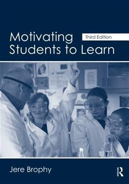 Motivating Students to Learn, by Brophy, 3rd Edition 9780415800709