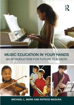Music Education in Your Hands: An Introduction for Future Teachers, by Mark 9780415800907