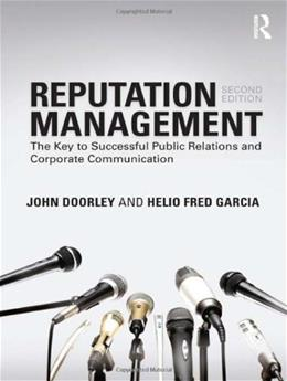 Reputation Management: The Key to Successful Public Relations and Corporate Communication, by Doorley, 2nd Edition 9780415801843
