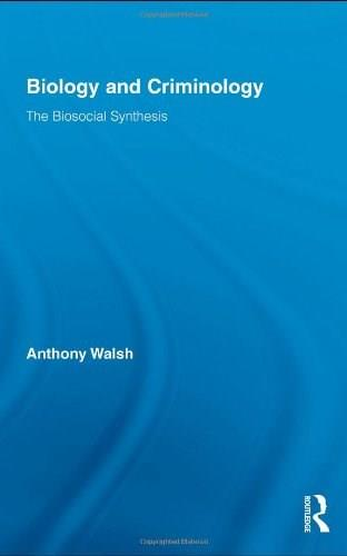 Biology and Criminology: The Biosocial Synthesis, by Walsh 9780415801928