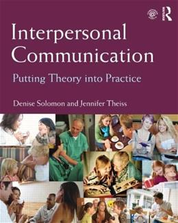 Interpersonal Communication: Putting Theory into Practice 1 9780415807524