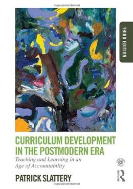 Curriculum Development in the Postmodern Era: Teaching and Learning in an Age of Accountability, by Slattery, 3rd Edition 9780415808569