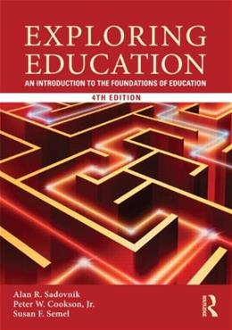 Exploring Education: An Introduction to the Foundations of Education, by Sadovnik, 4th Edition 9780415808613