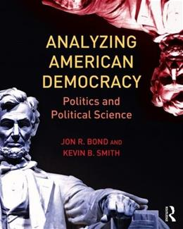 Analyzing American Democracy: Politics and Political Science, by Bond 9780415810517