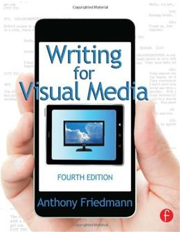 Writing for Visual Media, by Friedmann, 4th Edition 9780415815857