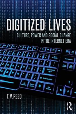 Digitized Lives: Culture, Power, and Social Change in the Internet Era, by Reed 9780415819312