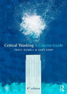 Critical Thinking: A Concise Guide, by Bowell, 4th Edition 9780415820929